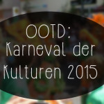 Outfit of the Day: Karneval der Kulturen 2015