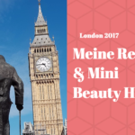 London-Trip 2017 + Mini Beauty-Haul